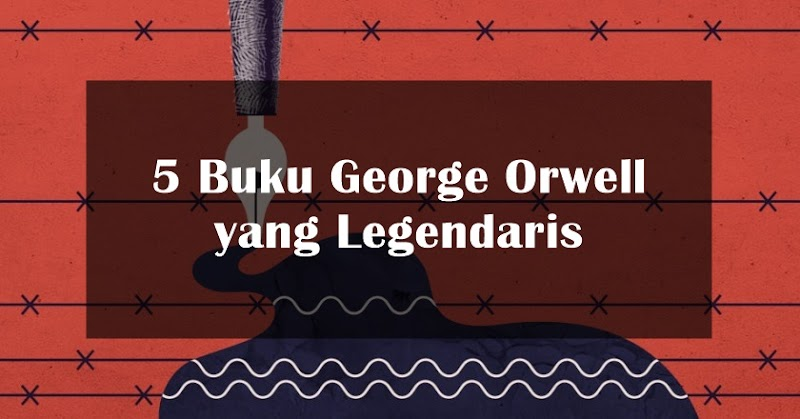 5 Buku George Orwell yang Legendaris