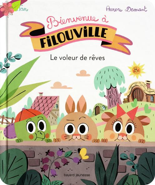 Bienvenue à Filouville - Le voleur de rêves - Mr. Tan et Aurore Damant - éditions Bayard