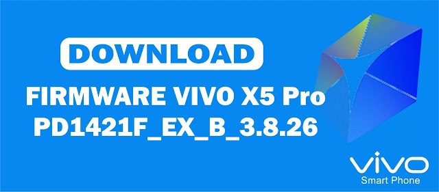 Download Firmware Vivo X5 Pro PD1421F_EX_B_3.8.26