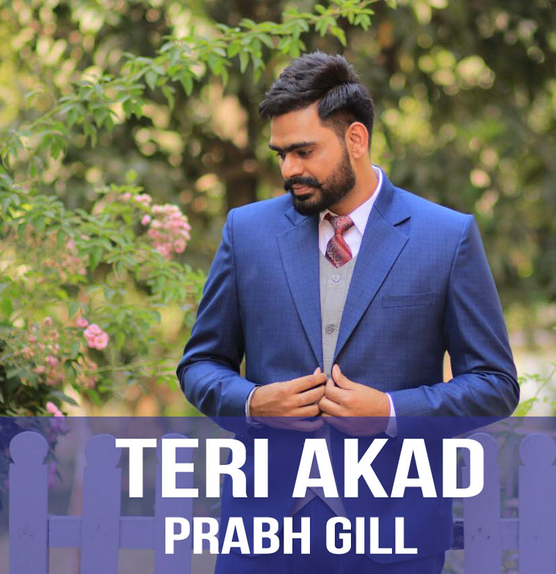 Prabh Gill Teri Akad Lyrics New Song 2018