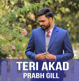 Prabh Gill - Teri Akad Lyrics | New Song 2018
