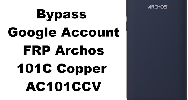 Archos 101C Copper AC101CCV Bypass FRP Google Account All securities