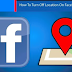 How Do I Turn Off Location In Facebook