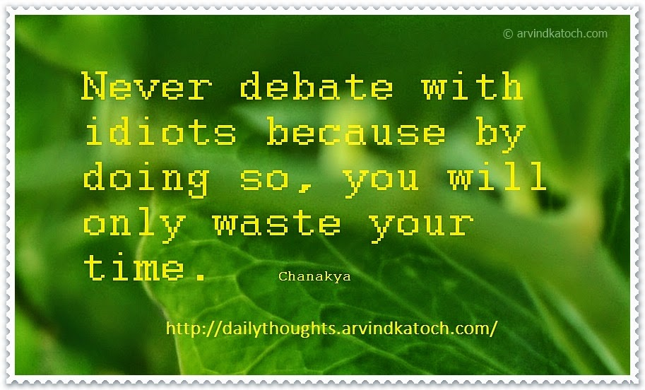 debate, idiots, chanakya, Quote, Thought, waste, time