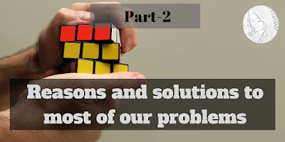 Reasons and solutions to most of our problems | Part-2 by Shivi Vats