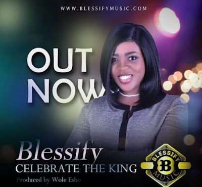 Blessify – Celebrate The King