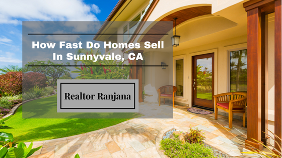How fast do homes sell in Sunnyvale, CA by Realtor Ranjana