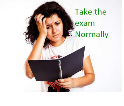 Take the  exam normally, exam tips