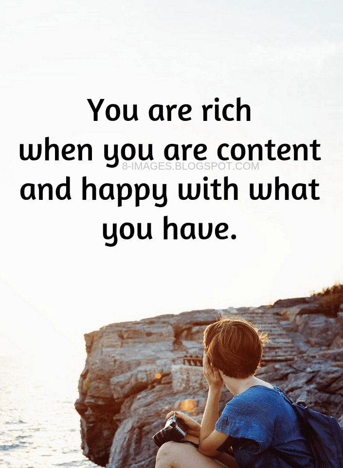 Rich Quotes You Are Rich When You Are Content And Happy With What