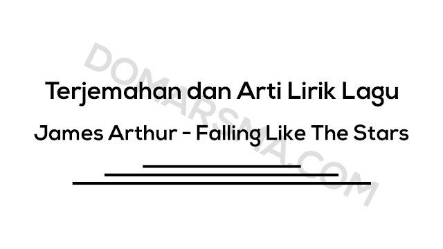 Terjemahan dan Arti Lirik Lagu James Arthur - Falling Like The Stars