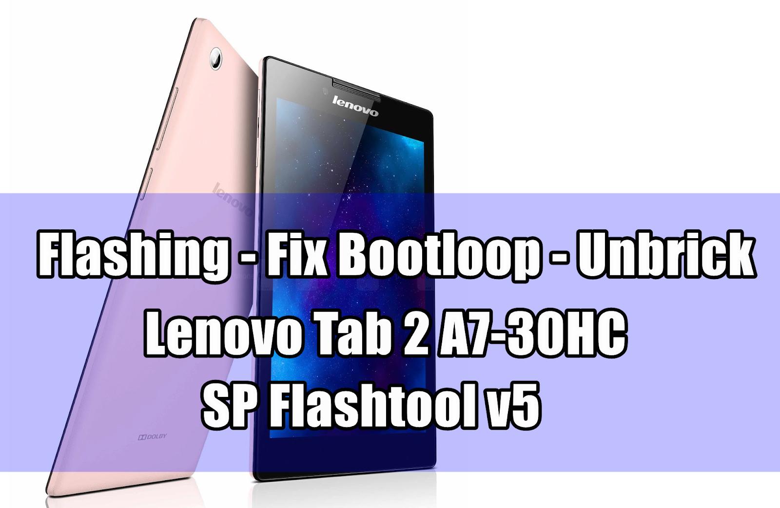 Tutorial Flashing Lenovo Tab 2 A7-30HC via PC