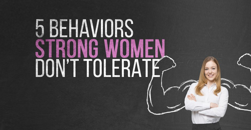 5 Behaviors Strong Women Don't Tolerate