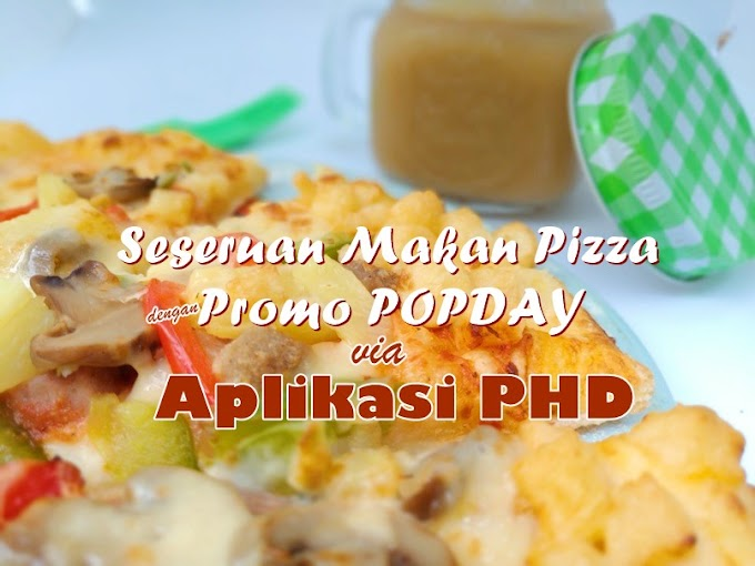 Seseruan Makan Pizza Berkat POPDAY di PHD (Pizza Hut Delivery)