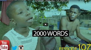 Mark Angel Comedy Episode 107 - 2000 Words Featuring Emmanuella 1