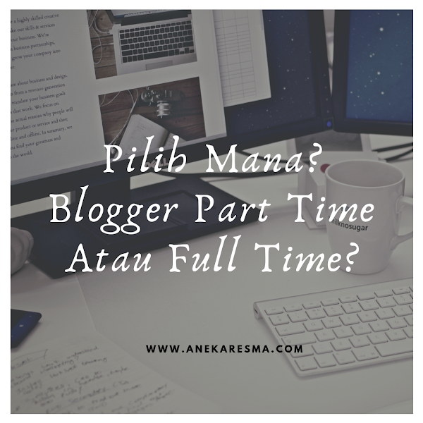 Day 22: Pilih Mana? Blogger Part Time Atau Full Time?