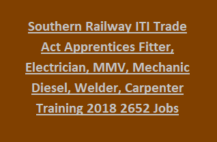 Southern Railway ITI Trade Act Apprentices Fitter, Electrician, MMV, Mechanic Diesel, Welder, Carpenter Training 2018 2652 Jobs