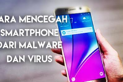 Tips Sederhana agar Smartphone kamu Kebal dari Malware