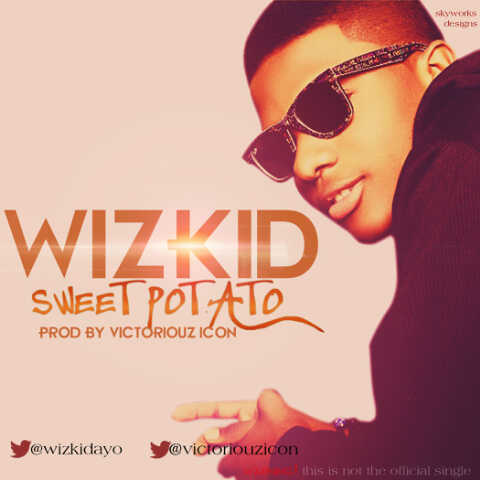 [Music] : WizKid - Sweet Potato