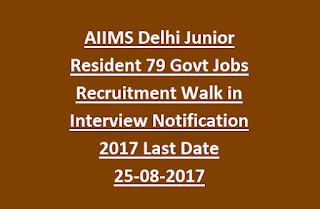 AIIMS Delhi Junior Resident 79 Govt Jobs Recruitment Walk in Interview Notification 2017 Last Date 25-08-2017