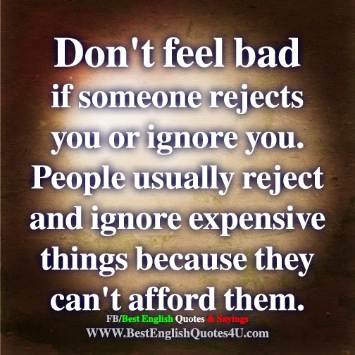 Dont Feel Bad If Someone Rejects You Best English Quotes Sayings