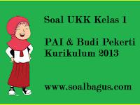 Soal UKK Kelas 1 PAI dan Budi Pekerti Kurikulum 2013