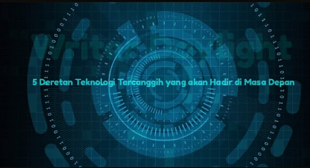 5 Deretan Teknologi Tercanggih yang Akan Hadir dimasa Depan