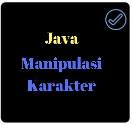 Memanipulasi Karakter Dalam Java Untuk Pemula