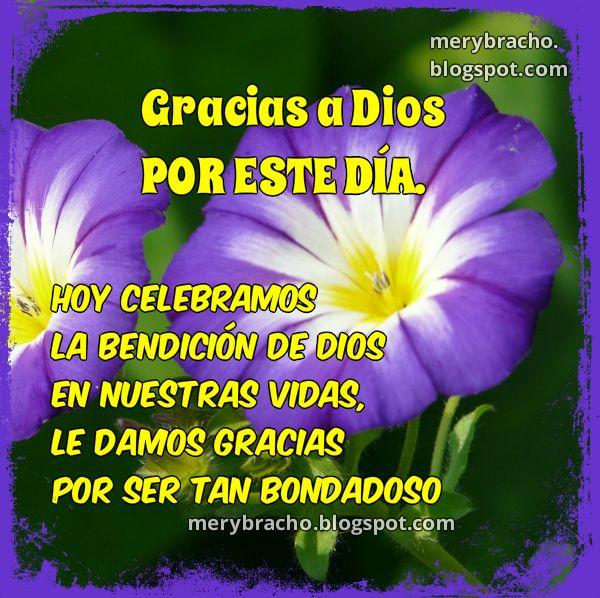 Gracias a Dios por este bello Día que nos regala. Imagen con frases de gracias, agradecimiento a Dios nuevo día por Mery Bracho. Bendiciones de Dios.