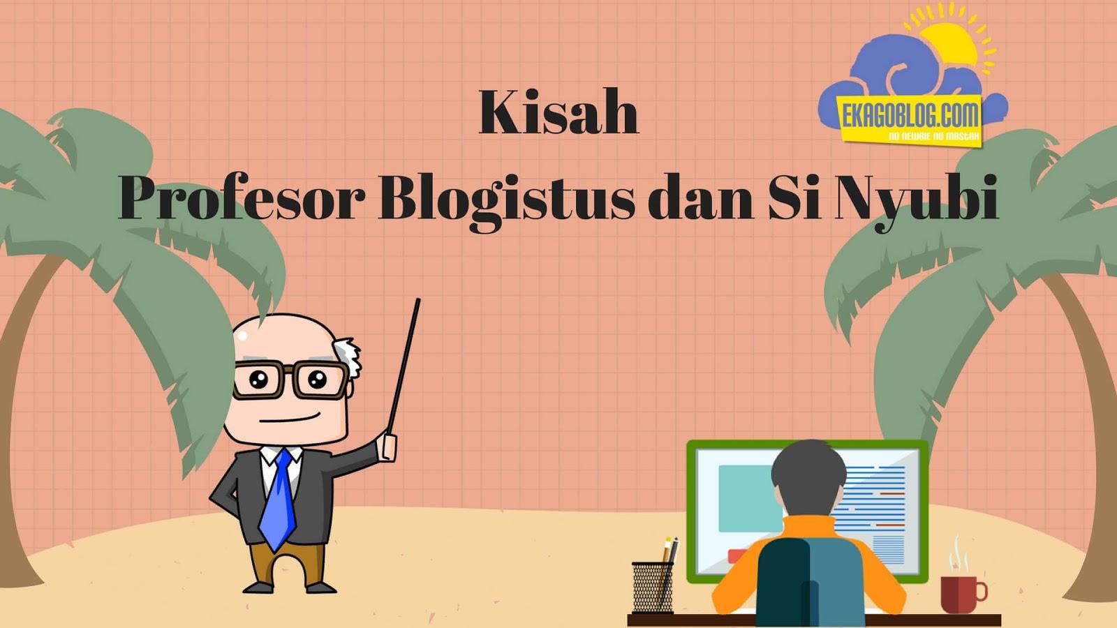 Kisah Profesor Blogistus dan Si Nyubi