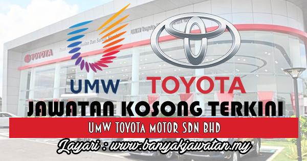 Jawatan Kosong 2017 di UMW Toyota Motor Sdn Bhd