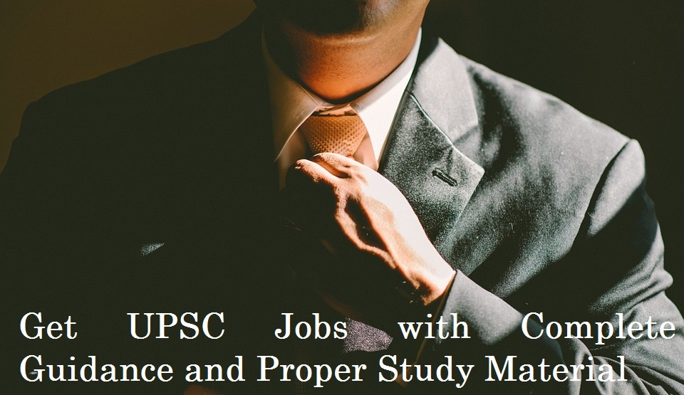 Get UPSC Jobs with Complete Guidance and Proper Study Material