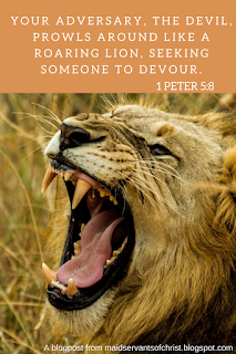 The devil prowls around like a roaring lion.  Should we be afraid?