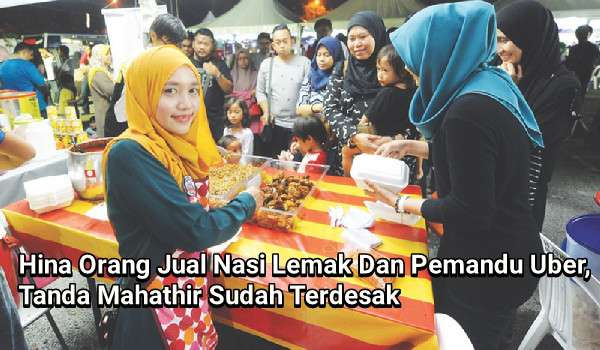 Hina Orang Jual Nasi Lemak Dan Pemandu Uber, Tanda Mahathir Sudah Terdesak