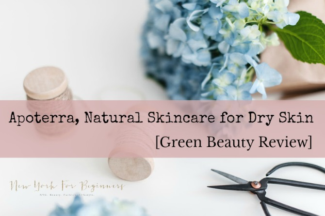 Review of Apoterra, a natural skincare line for dry skin at New York For Beginners