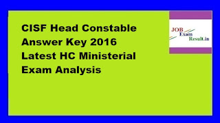 CISF Head Constable Answer Key 2016 Latest HC Ministerial Exam Analysis