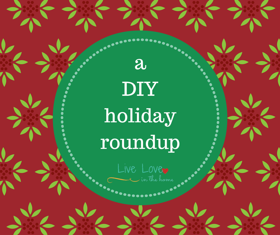 A DIY Holiday Roundup | Live Love in the Home
