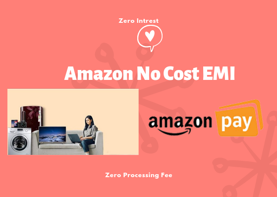 Amazon Pay No Cost EMI Offer Details  -  Zero Intrest Rates