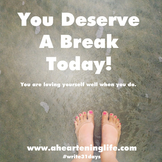 You Deserve A Break Today (31 Days of Healing in Him)