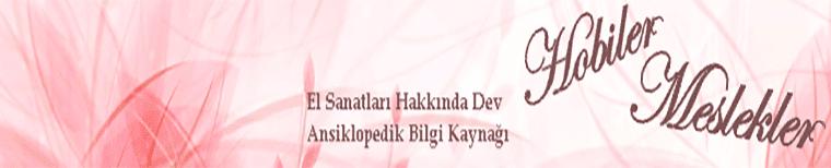 Türk el sanatları ve hobiler - Unutulmuş eski el sanatları - Güzel sanatlar hakkında ansiklopedik bilgi kaynağı