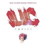 Slug Christ - Rob Yo Bish Based Freestyle (feat. I Love Makonnen) - Single Cover