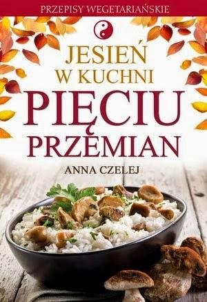 """Anna Czelej, """"Jesień w kuchni Pięciu Przemian"""""""
