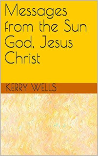Messages from the Sun God, Jesus Christ free book promotion Kerry Wells