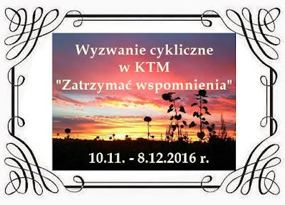 http://klub-tworczych-mam.blogspot.com/2016/11/wyzwanie-cykliczne-listopad-zatrzymac.html