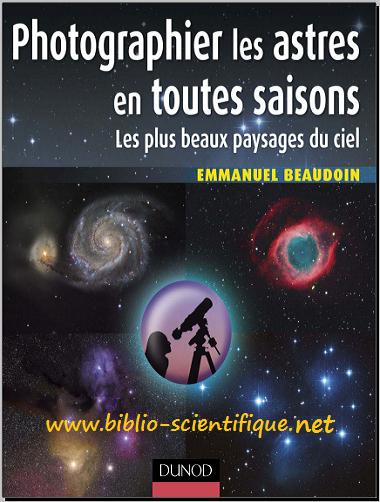 Livre : Photographier les astres en toutes saisons, Les plus beaux paysages du ciel - Dunod