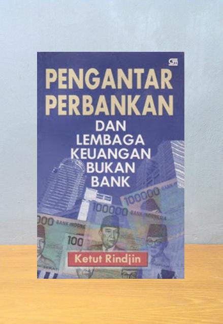 PENGANTAR PERBANKAN DAN LEMBAGA KEUANGAN BUKAN BANK, Ketut Rindjin