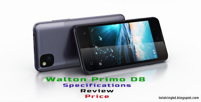 Walton Primo D8 Android Phone Specifications,Review & Price