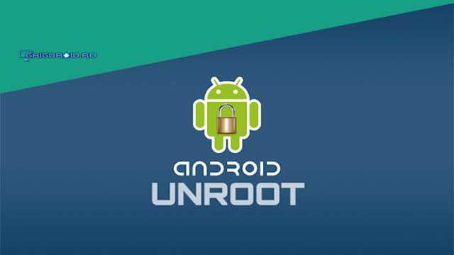 Cum se face UNROOT pe un telefon sau o tabletă Android