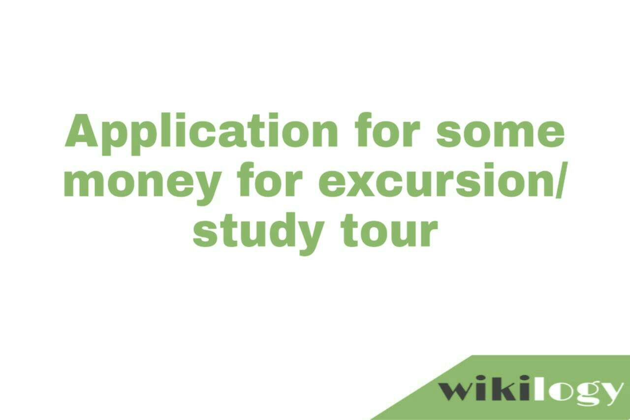 Application for some money for excursion/ study tour