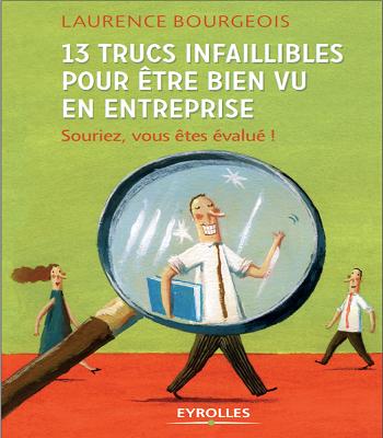 13 Trucs Infaillibles Pour être Bien Vu En Entreprise ; Souriez Vous êtes évalué ! pdf