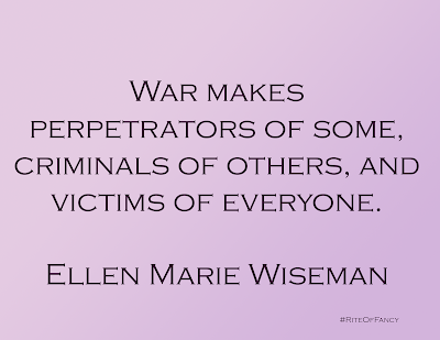 """War makes perpetrators of some, criminals of others, and victims of everyone"""